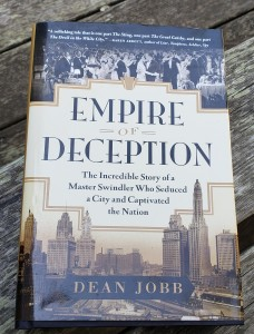 Book:  Empire of Deception: The Incredible Story of a Master Swindler Who Seduced a City and Captivated the Nation, Dean Jobb